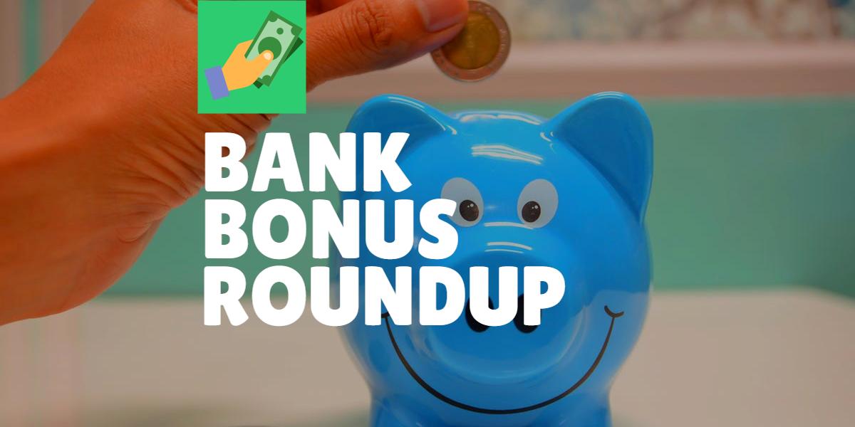 bank bonus roundup